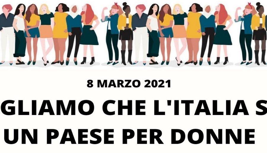 8 MARZO 2021 – VOGLIAMO CHE L'ITALIA SIA UN PAESE PER DONNE